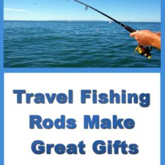 Travel Fishing Rods Make Great Gifts